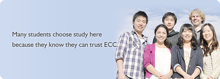 Many students choose study here bacause they know they can trust ECC.