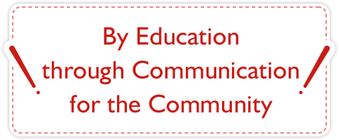By Education Through Communication, And For Community